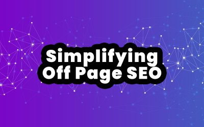 SEO Mini Series – Part 5 – Simplifying Off Page SEO